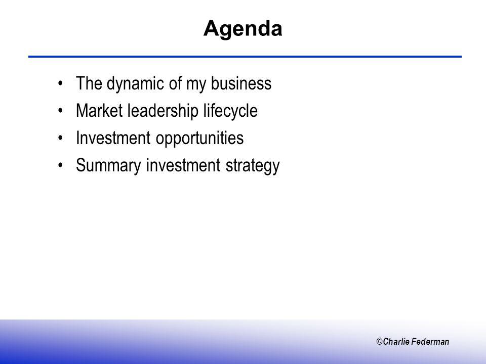 ©Charlie Federman Agenda The dynamic of my business Market leadership lifecycle Investment opportunities Summary investment strategy