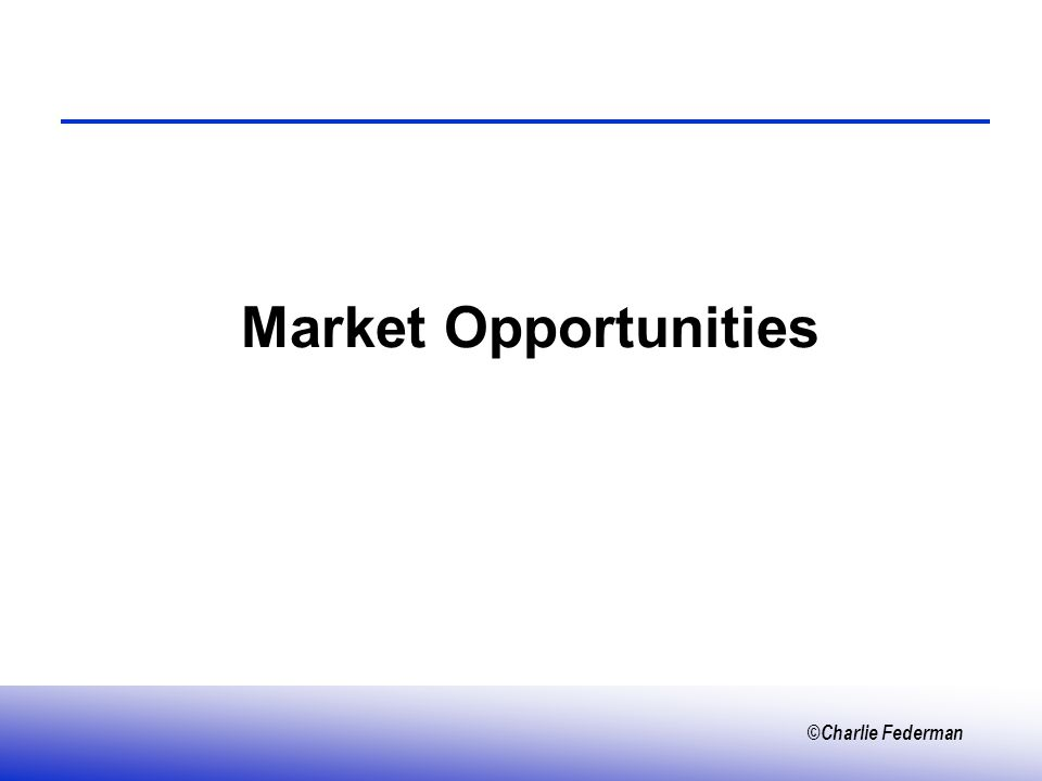 ©Charlie Federman Market Opportunities