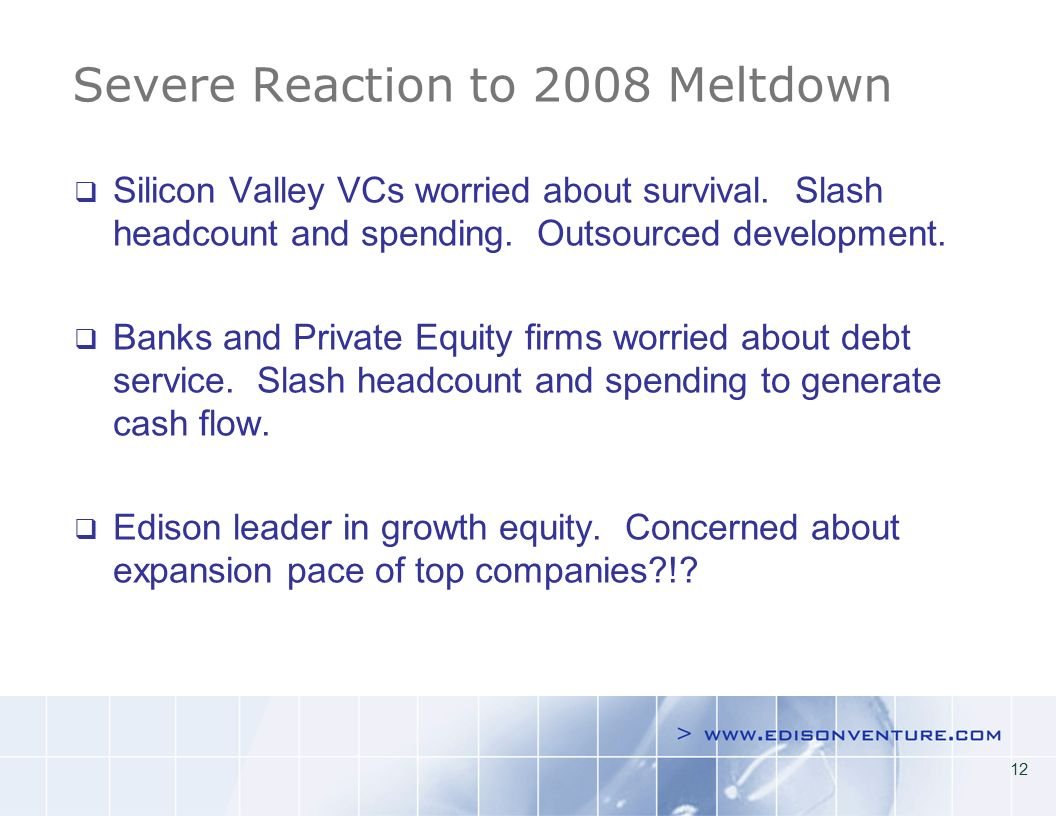 12 Severe Reaction to 2008 Meltdown Silicon Valley VCs worried about survival.