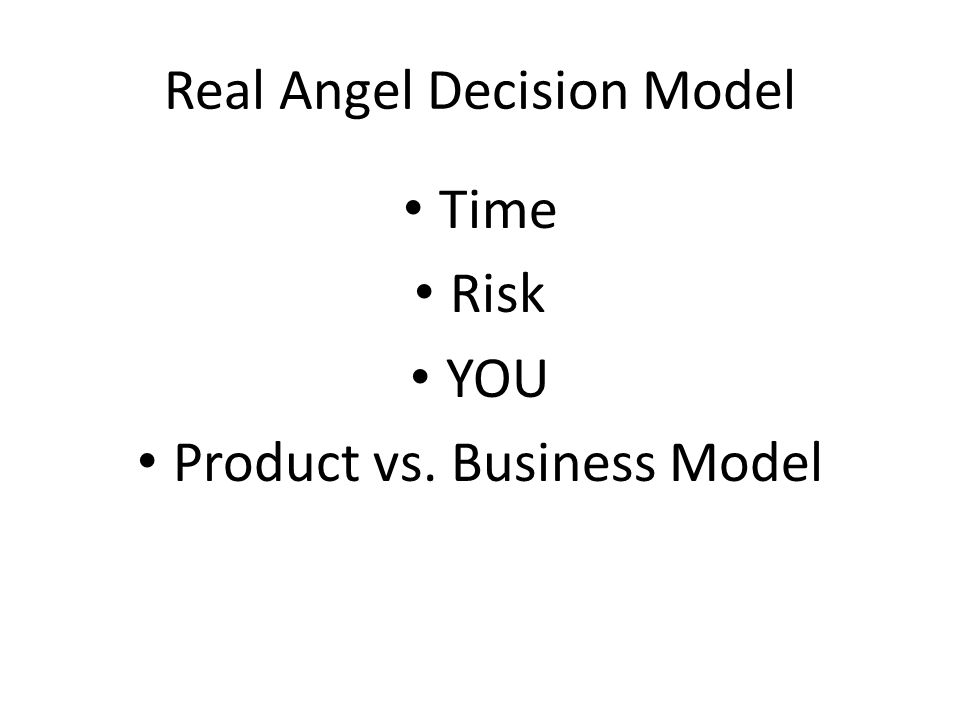 Real Angel Decision Model Time Risk YOU Product vs. Business Model
