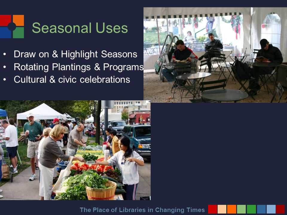 The Place of Libraries in Changing Times Seasonal Uses Draw on & Highlight Seasons Rotating Plantings & Programs Cultural & civic celebrations