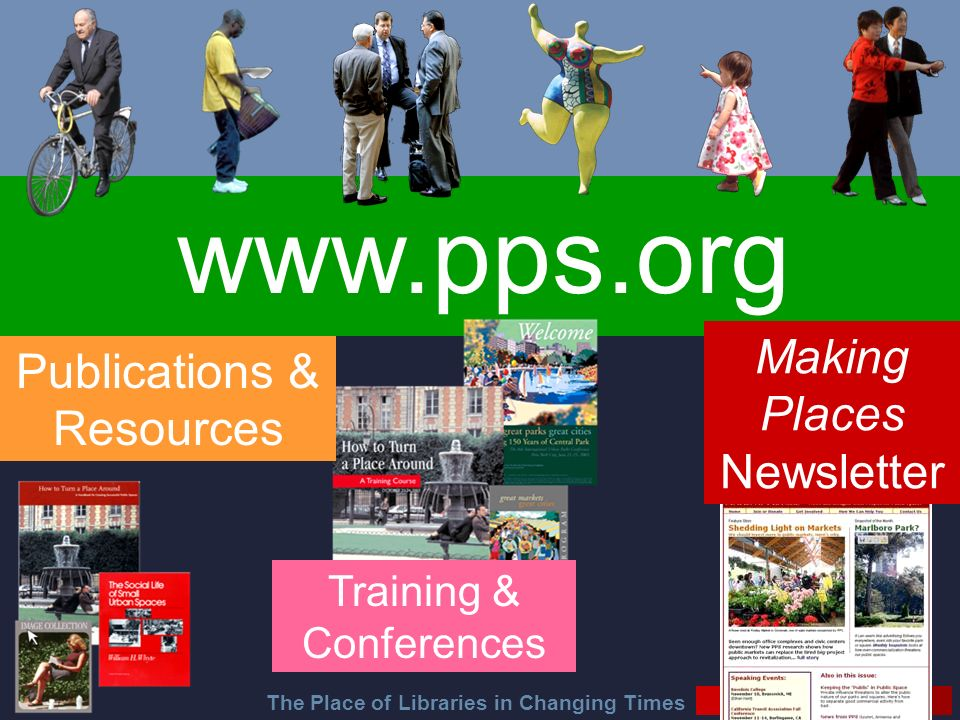 The Place of Libraries in Changing Times   Making Places Newsletter Training & Conferences Publications & Resources