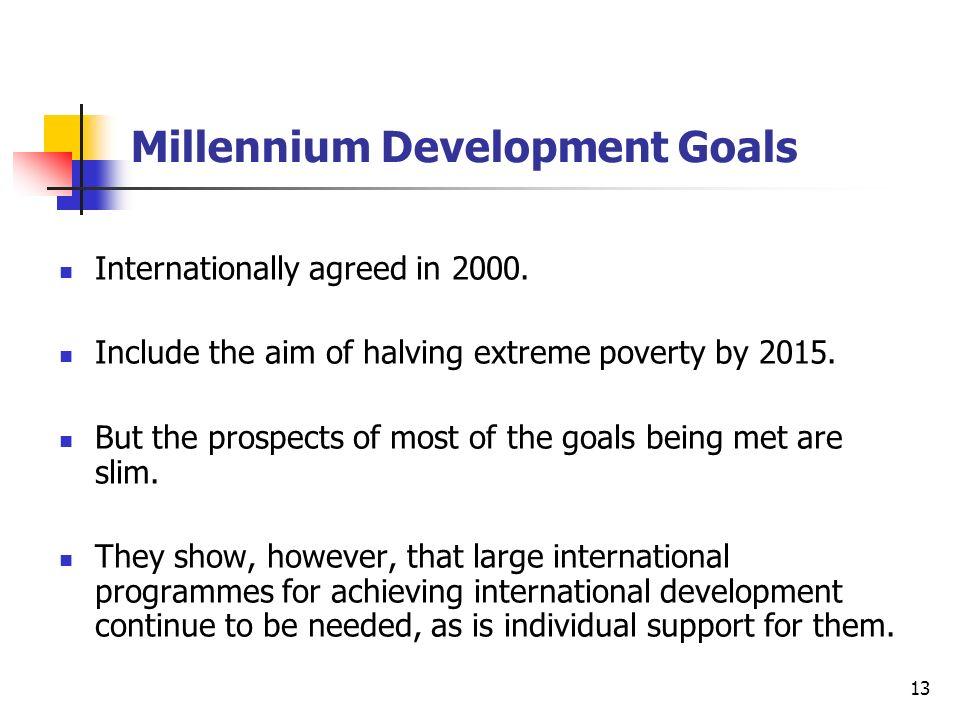 13 Millennium Development Goals Internationally agreed in 2000.