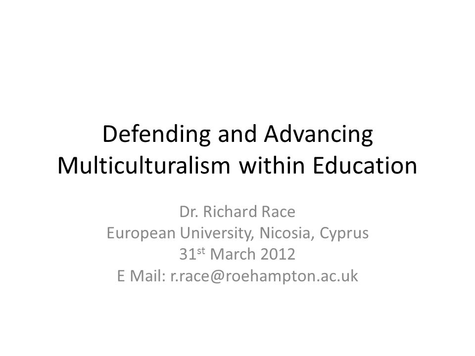 Defending and Advancing Multiculturalism within Education Dr.