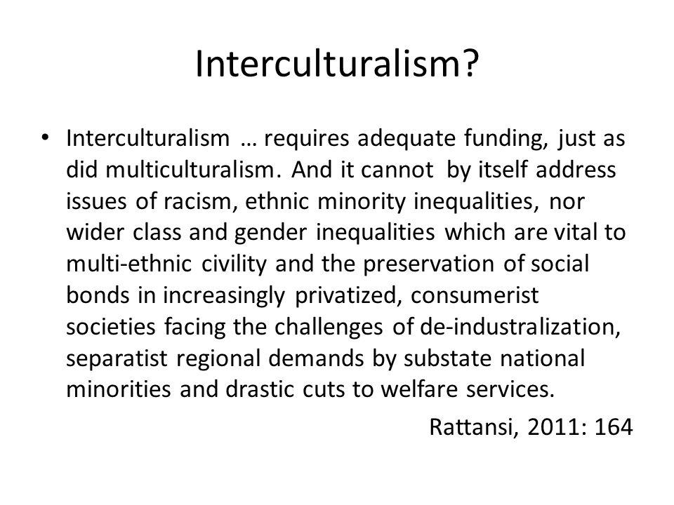 Interculturalism. Interculturalism … requires adequate funding, just as did multiculturalism.
