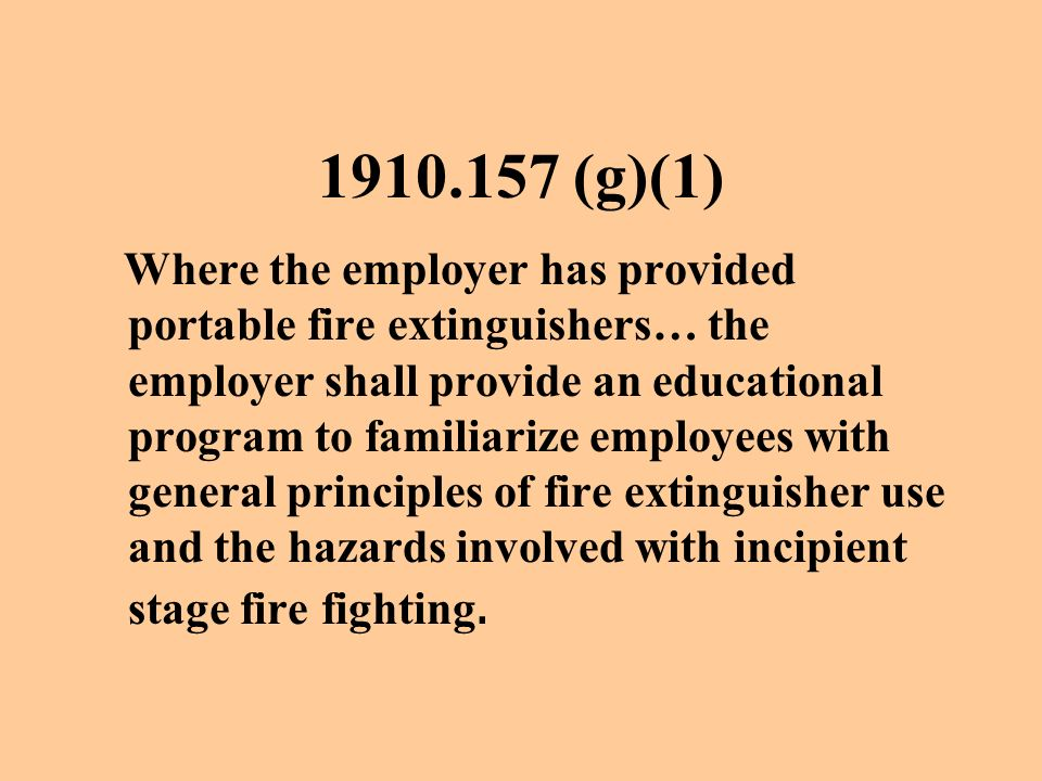 1910.157(b)(1) Where the employer has implemented a written fire safety policy which requires the immediate and total evacuation of employees from the