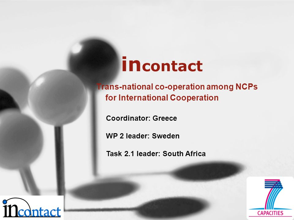 in contact Trans-national co-operation among NCPs for International Cooperation Coordinator: Greece WP 2 leader: Sweden Task 2.1 leader: South Africa