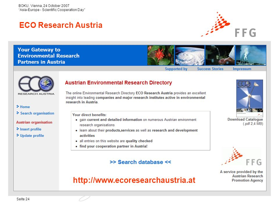 BOKU, Vienna, 24 October 2007 Asia-Europe - Scientific Cooperation Day Seite 24 http://www.ecoresearchaustria.at ECO Research Austria