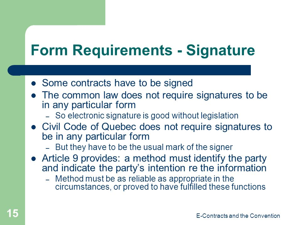 E-Contracts and the Convention 15 Form Requirements - Signature Some contracts have to be signed The common law does not require signatures to be in a