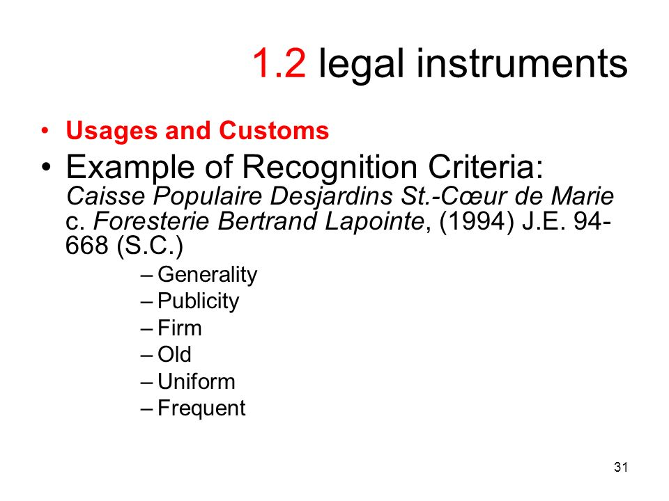 31 1.2 legal instruments Usages and Customs Example of Recognition Criteria: Caisse Populaire Desjardins St.-Cœur de Marie c.