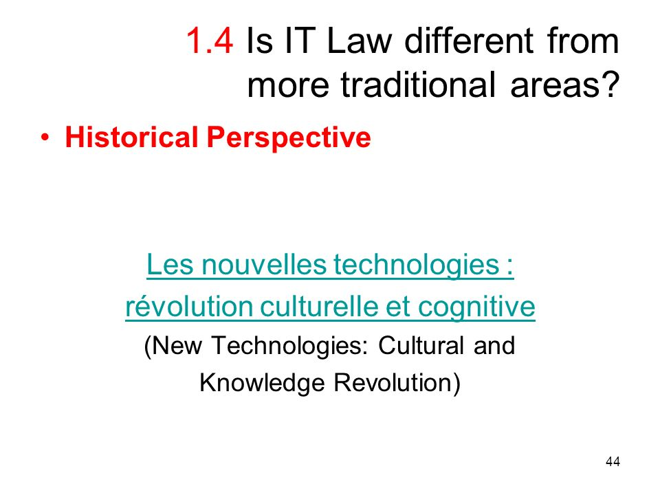 44 1.4 Is IT Law different from more traditional areas.