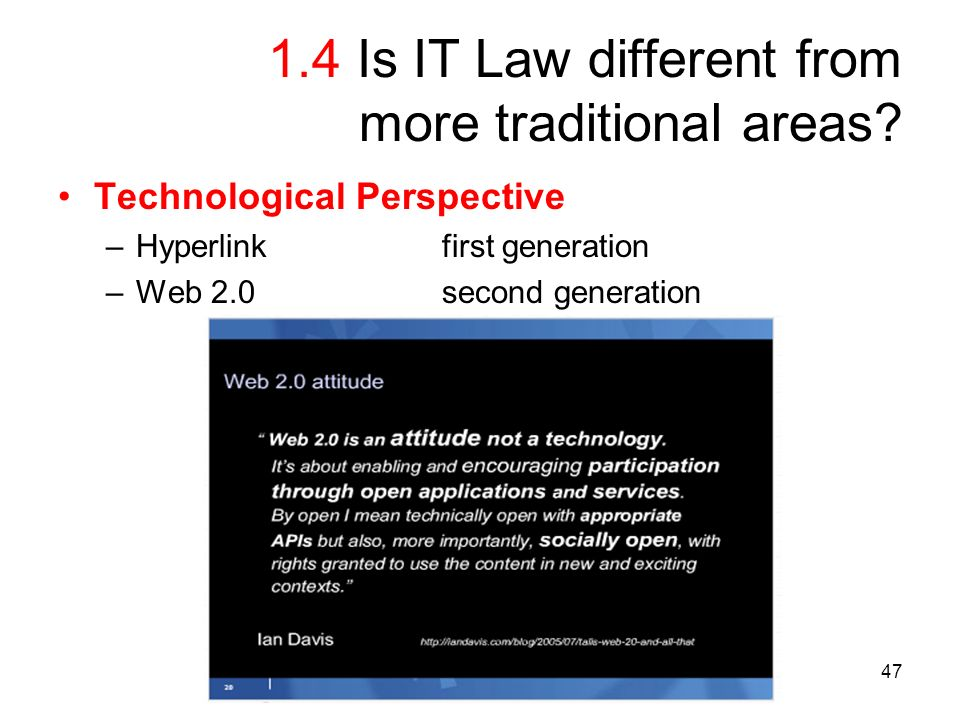 47 1.4 Is IT Law different from more traditional areas.