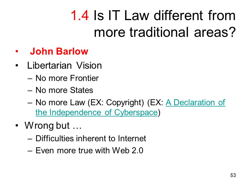 53 1.4 Is IT Law different from more traditional areas.