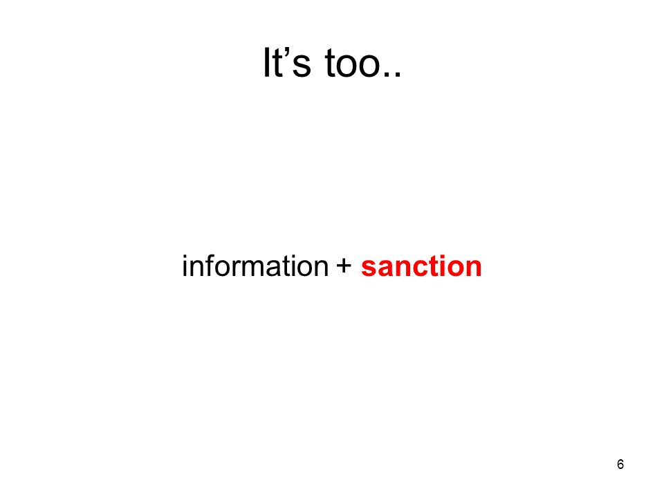 6 Its too.. information + sanction