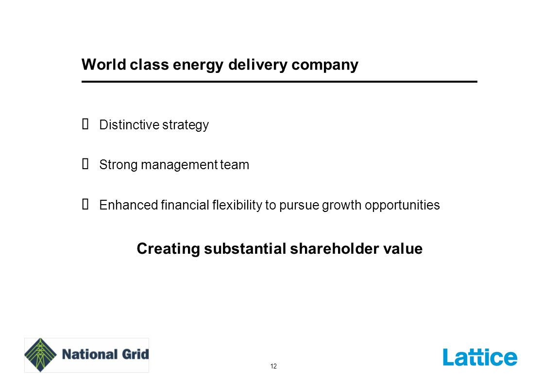 12 World class energy delivery company Distinctive strategy Strong management team Enhanced financial flexibility to pursue growth opportunities Creating substantial shareholder value