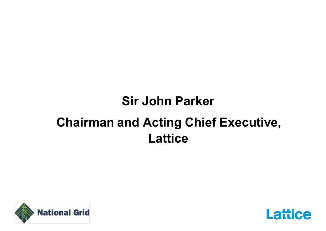 Sir John Parker Chairman and Acting Chief Executive, Lattice