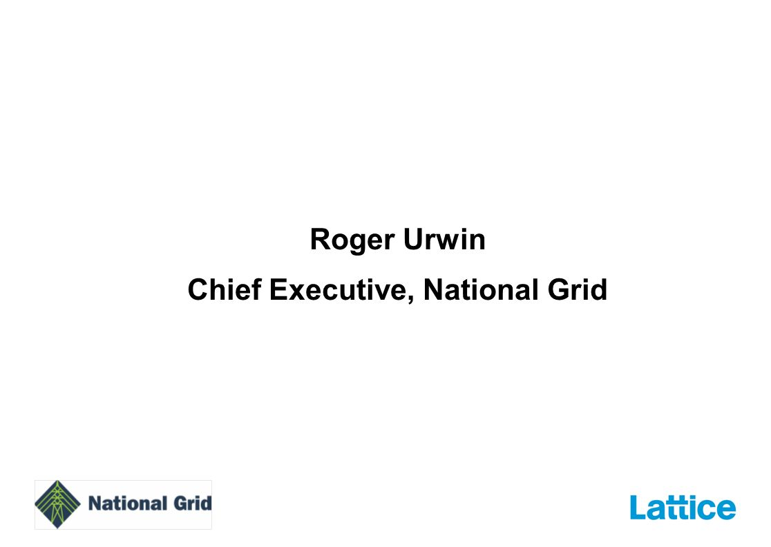 Roger Urwin Chief Executive, National Grid