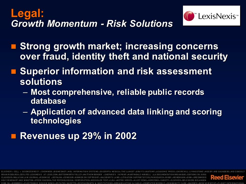Legal: Growth Momentum - Risk Solutions Strong growth market; increasing concerns over fraud, identity theft and national security Strong growth marke