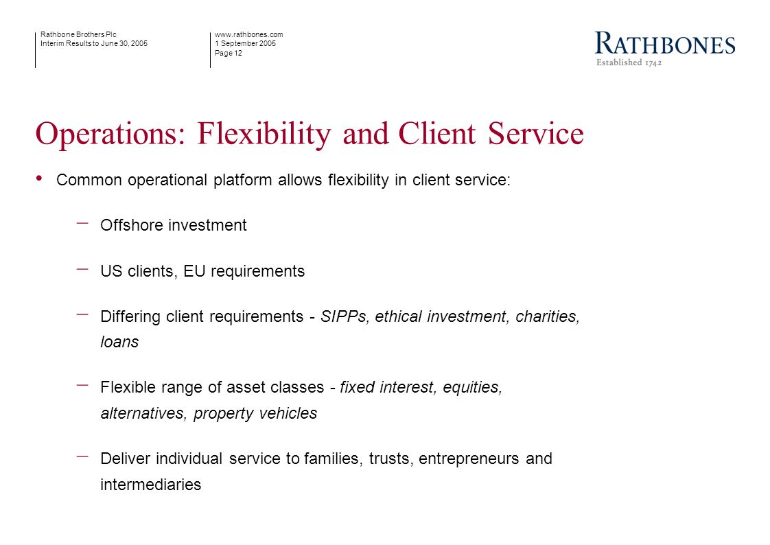 www.rathbones.com 1 September 2005 Page 12 Rathbone Brothers Plc Interim Results to June 30, 2005 Operations: Flexibility and Client Service Common op