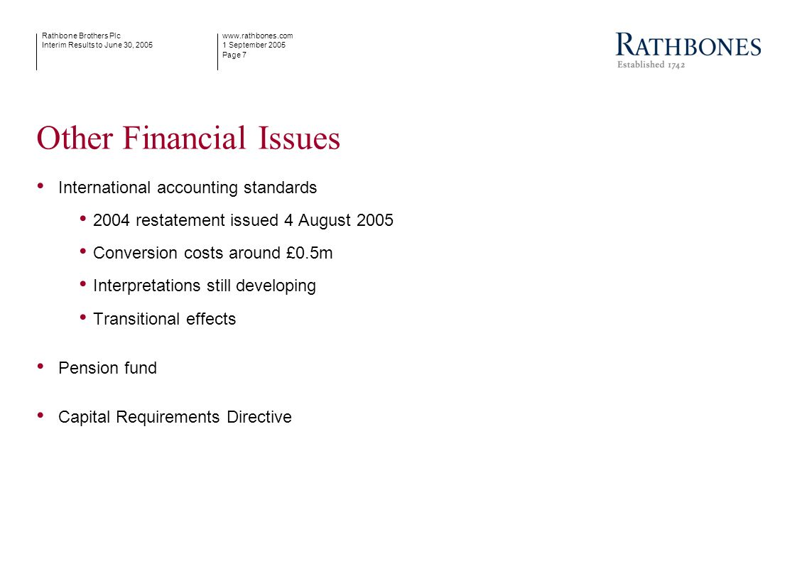 www.rathbones.com 1 September 2005 Page 7 Rathbone Brothers Plc Interim Results to June 30, 2005 Other Financial Issues International accounting stand