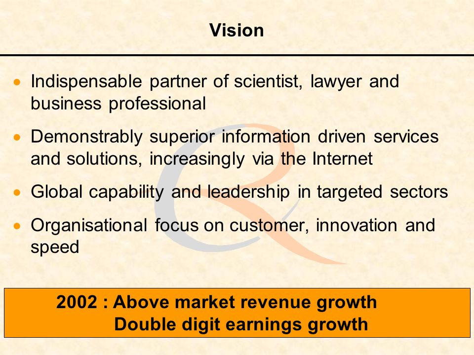 Vision Indispensable partner of scientist, lawyer and business professional Demonstrably superior information driven services and solutions, increasin