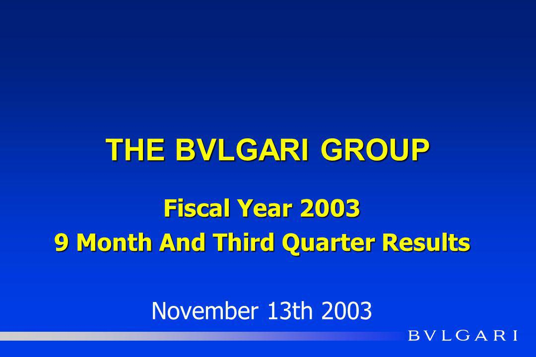 THE BVLGARI GROUP Fiscal Year 2003 9 Month And Third Quarter Results November 13th 2003