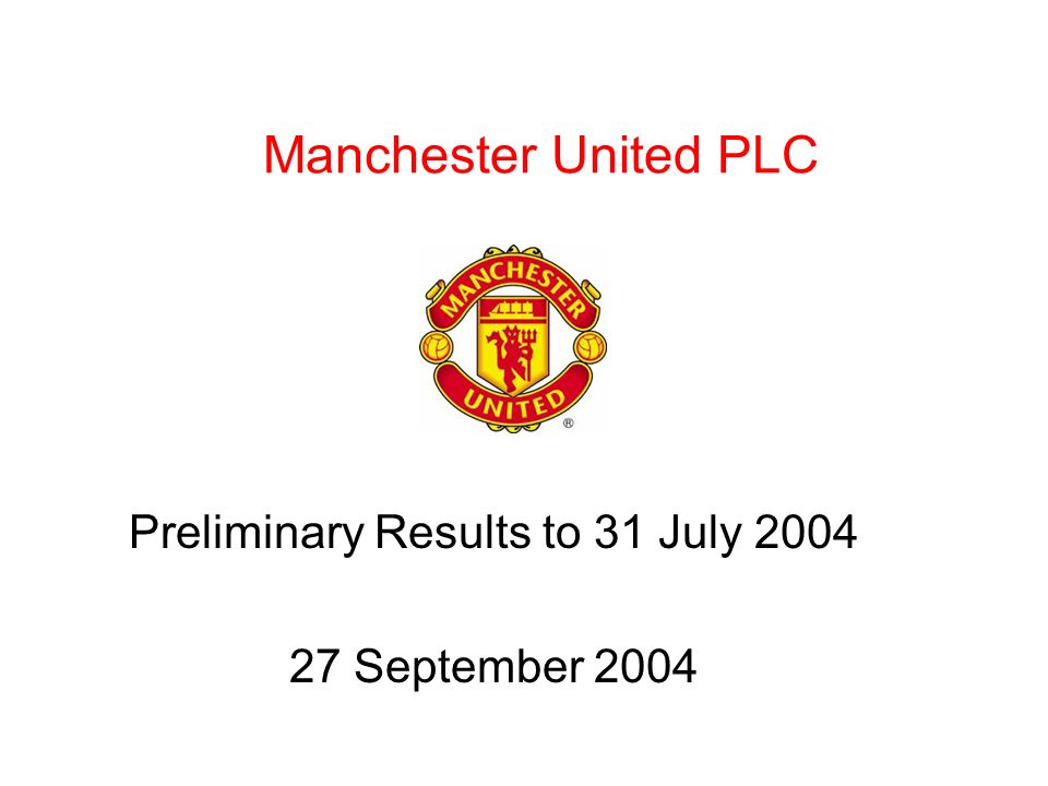 Manchester United PLC Preliminary Results to 31 July 2004 27 September 2004