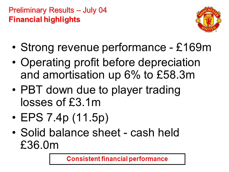 Preliminary Results – July 04 Financial highlights Strong revenue performance - £169m Operating profit before depreciation and amortisation up 6% to £
