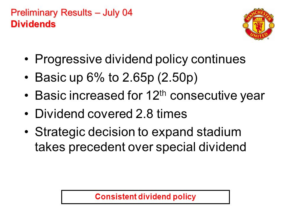 Preliminary Results – July 04 Dividends Progressive dividend policy continues Basic up 6% to 2.65p (2.50p) Basic increased for 12 th consecutive year