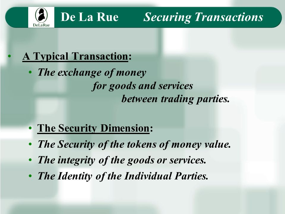 De La Rue Securing Transactions A Typical Transaction: The exchange of money for goods and services between trading parties.