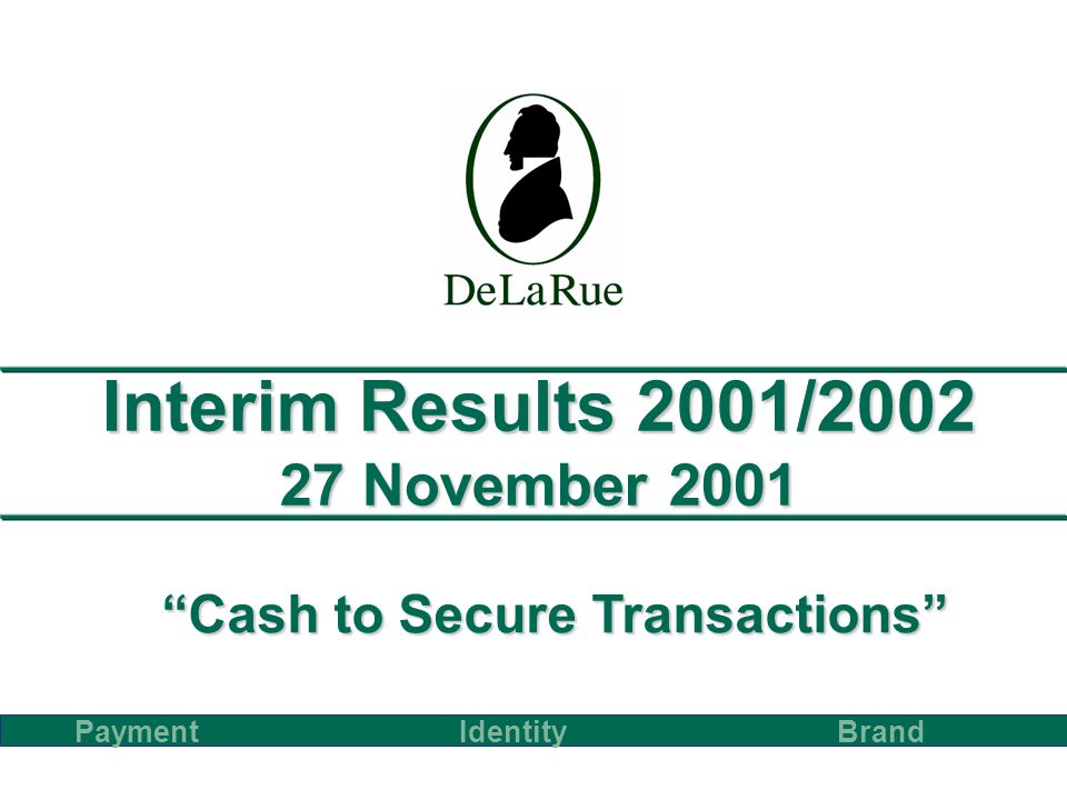 Interim Results 2001/2002 27 November 2001 PaymentBrand Identity Cash to Secure Transactions