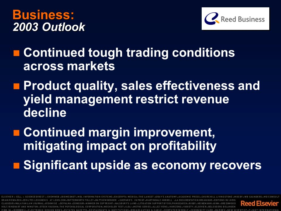 Business: 2003 Outlook Continued tough trading conditions across markets Product quality, sales effectiveness and yield management restrict revenue decline Continued margin improvement, mitigating impact on profitability Significant upside as economy recovers