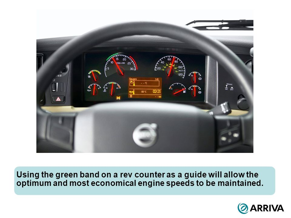 Using the green band on a rev counter as a guide will allow the optimum and most economical engine speeds to be maintained.