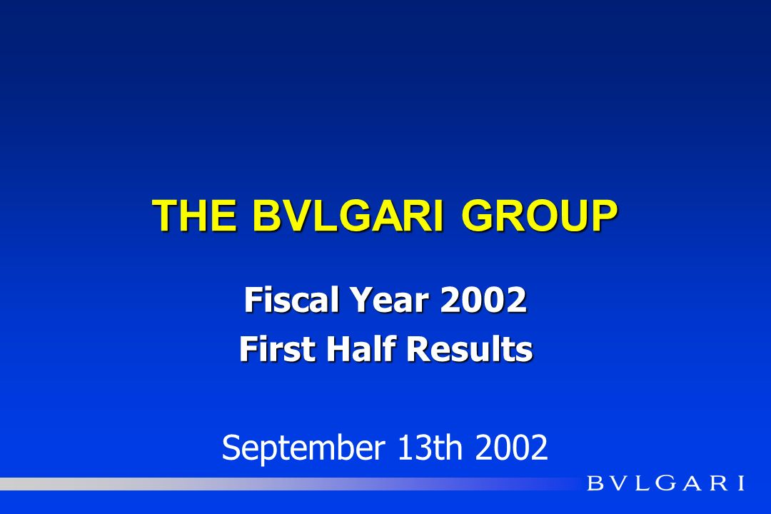 THE BVLGARI GROUP Fiscal Year 2002 First Half Results September 13th 2002
