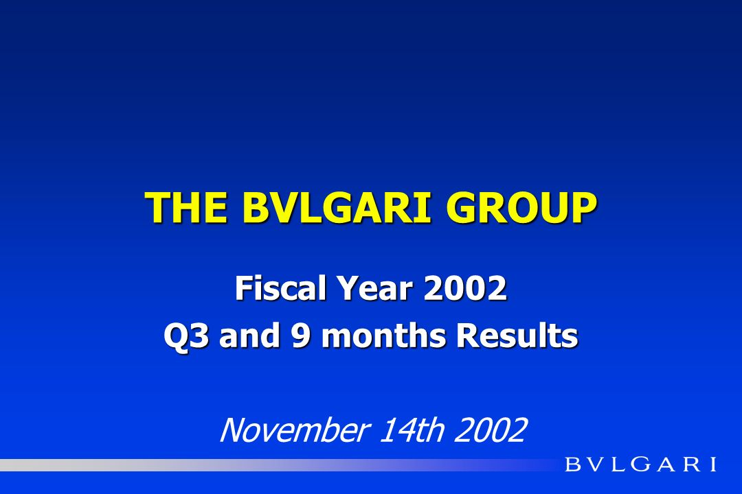 THE BVLGARI GROUP Fiscal Year 2002 Q3 and 9 months Results November 14th 2002