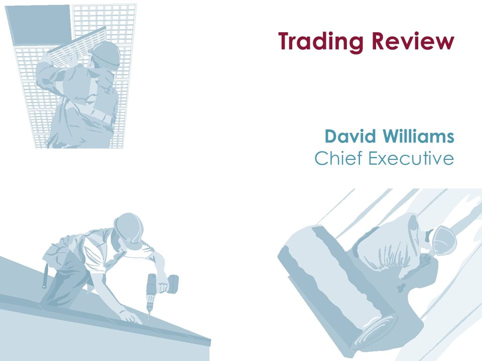 Trading Review David Williams Chief Executive