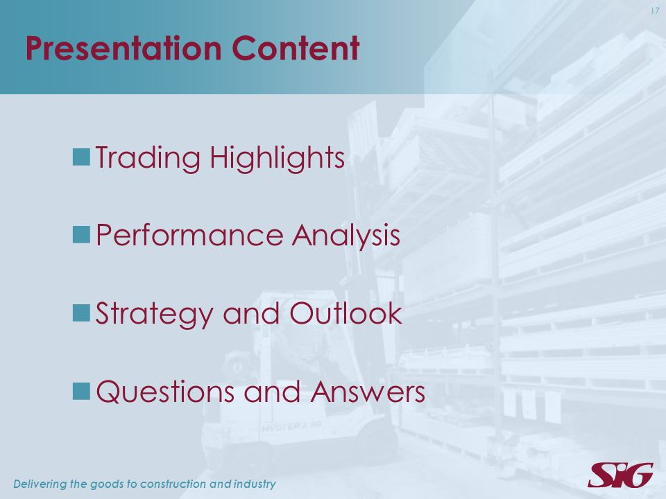 Delivering the goods to construction and industry 17 Presentation Content Trading Highlights Performance Analysis Strategy and Outlook Questions and Answers