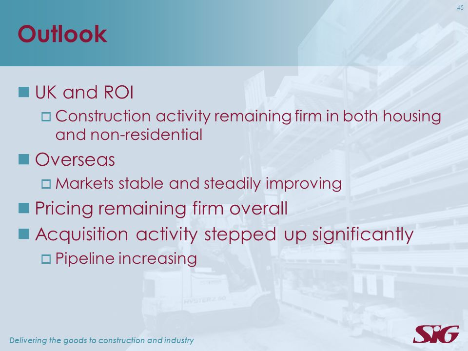 Delivering the goods to construction and industry 45 Outlook UK and ROI Construction activity remaining firm in both housing and non-residential Overs