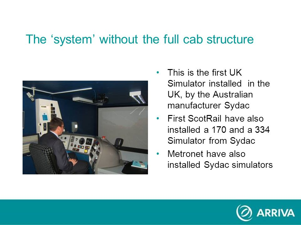 The system without the full cab structure This is the first UK Simulator installed in the UK, by the Australian manufacturer Sydac First ScotRail have also installed a 170 and a 334 Simulator from Sydac Metronet have also installed Sydac simulators
