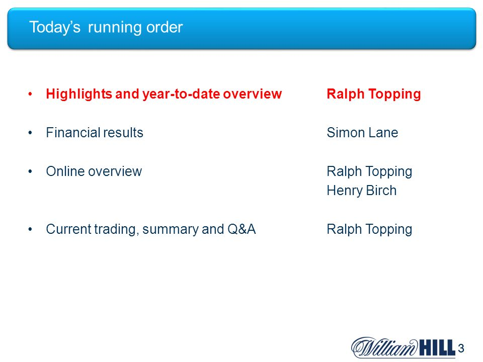 33 Todays running order Highlights and year-to-date overviewRalph Topping Financial resultsSimon Lane Online overviewRalph Topping Henry Birch Current trading, summary and Q&ARalph Topping