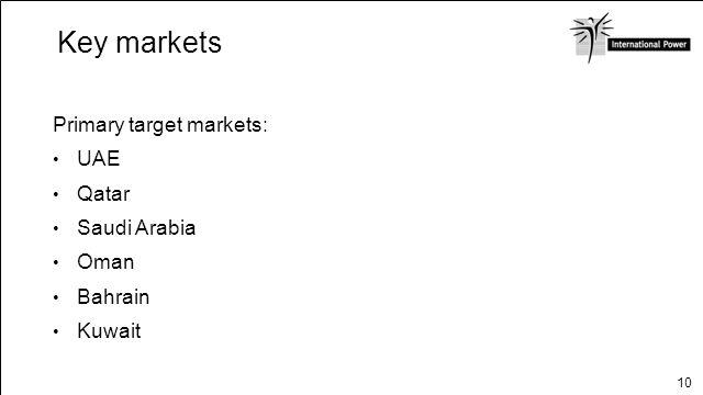 10 Key markets Primary target markets: UAE Qatar Saudi Arabia Oman Bahrain Kuwait