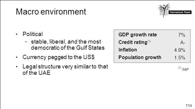 114 Macro environment Political stable, liberal, and the most democratic of the Gulf States Currency pegged to the US$ Legal structure very similar to