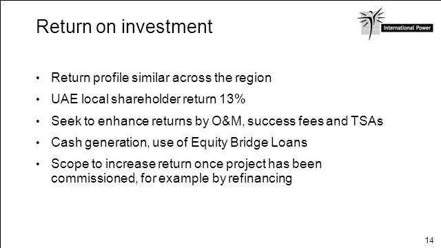 14 Return on investment Return profile similar across the region UAE local shareholder return 13% Seek to enhance returns by O&M, success fees and TSA