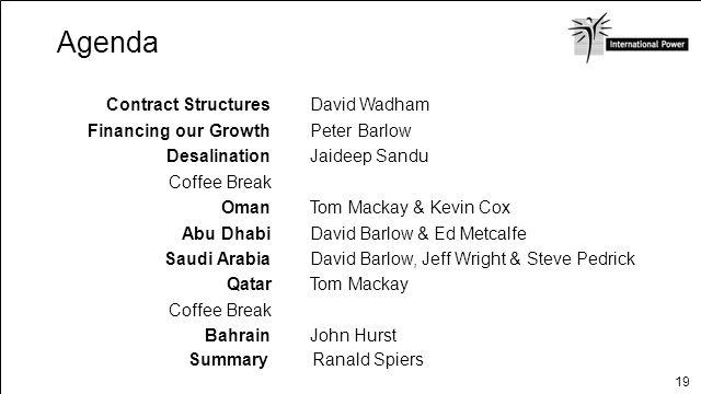 19 Agenda Contract StructuresDavid Wadham Financing our GrowthPeter Barlow DesalinationJaideep Sandu Coffee Break OmanTom Mackay & Kevin Cox Abu Dhabi