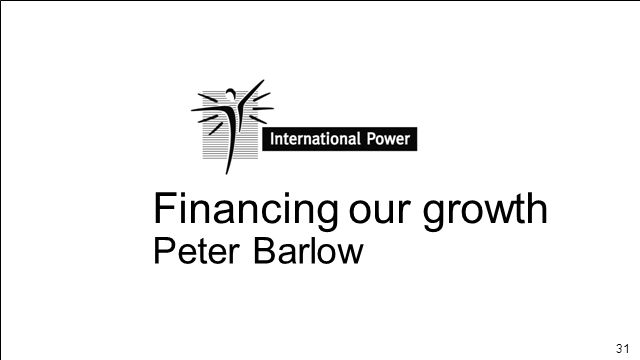 31 Financing our growth Peter Barlow
