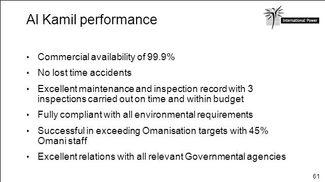 61 Al Kamil performance Commercial availability of 99.9% No lost time accidents Excellent maintenance and inspection record with 3 inspections carried