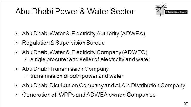 67 Abu Dhabi Power & Water Sector Abu Dhabi Water & Electricity Authority (ADWEA) Regulation & Supervision Bureau Abu Dhabi Water & Electricity Compan
