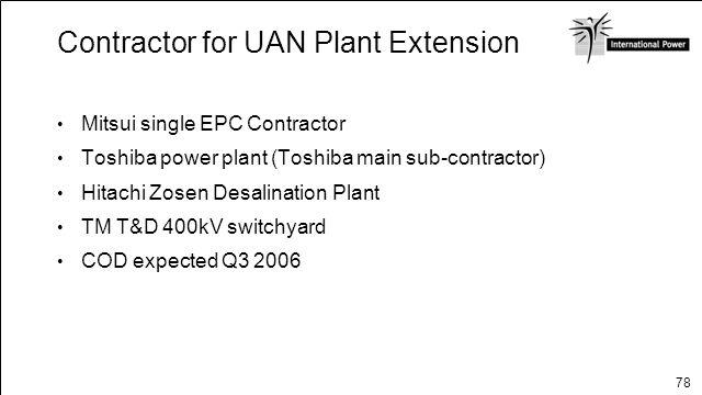 78 Contractor for UAN Plant Extension Mitsui single EPC Contractor Toshiba power plant (Toshiba main sub-contractor) Hitachi Zosen Desalination Plant