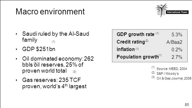 85 Macro environment Saudi ruled by the Al-Saud family GDP $251bn Oil dominated economy: 262 bbls oil reserves, 25% of proven world total Gas reserves