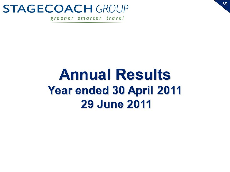 39 Annual Results Year ended 30 April 2011 29 June 2011